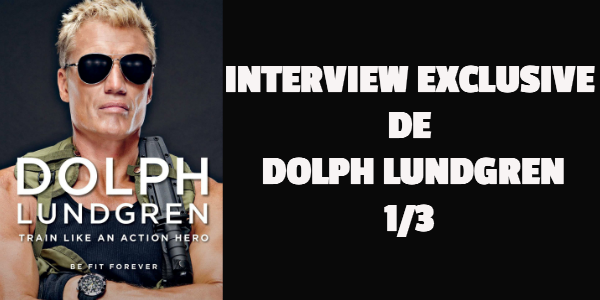 Interview exclusive de Dolph Lundgren (1/3)