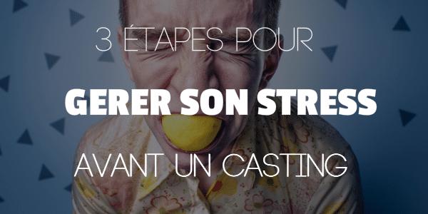 Gérer Son Stress Avant Un Casting : Les 3 Etapes
